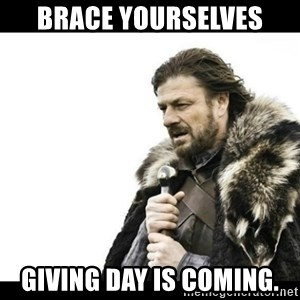 Winter is Coming - Brace Yourselves Giving Day is coming.