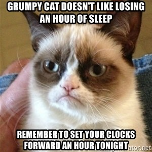 Grumpy Cat  - Grumpy Cat Doesn't Like Losing An Hour of Sleep Remember to Set Your Clocks Forward an Hour Tonight