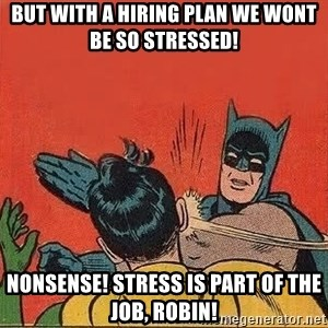 batman slap robin - But with a hiring plan we wont be so stressed! Nonsense! Stress is part of the job, robin!