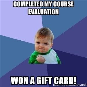 Success Kid - Completed my course evaluation won a gift card!