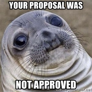 Awkward Seal - Your proposal was  Not Approved