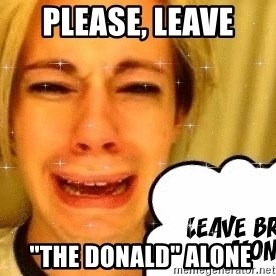 """leave britney alone - please, leave   """"the donald"""" alone"""