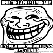 Troll Face in RUSSIA! - Here take a free lemonade! It's stolen from someone else, 1/2 empty, & expired