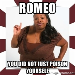 Sassy Black Woman - Romeo You did not just poison yourself