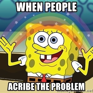 spongebob rainbow - When people  Acribe the problem