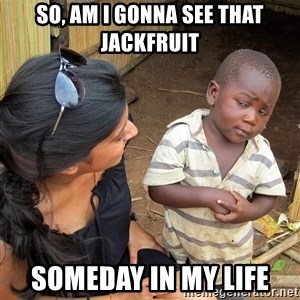Skeptical African Child - So, am I gonna see that jackfruit someday in my life