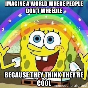 Imagination - Imagine a world where people don't wheedle Because they think they're cool