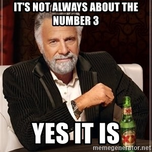 The Most Interesting Man In The World - It's not always about the number 3 Yes it is