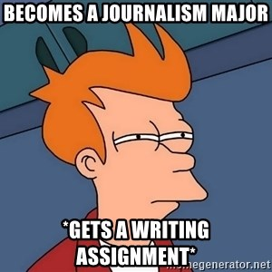 Futurama Fry - Becomes a journalism major *gets a writing assignment*