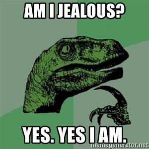 Philosoraptor - Am i jealous? Yes. Yes I am.