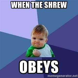 Success Kid - When the shrew obeys