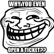 Troll Face in RUSSIA! - WHY YOU EVEN OPEN A TICKET??