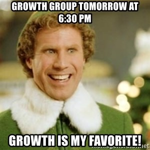 Buddy the Elf - Growth Group tomorrow at 6:30 pm Growth is my favorite!