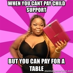 To-sheeba - when you cant pay child support  but you can pay for a table