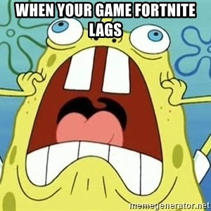 Enraged Spongebob - when your game fortnite lags