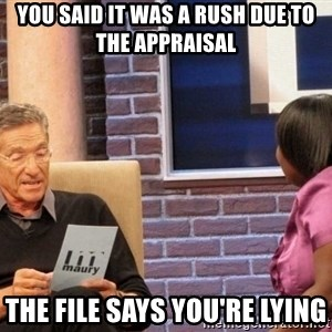 Maury Lie Detector - You said it was a rush due to the appraisal The file says you're lying