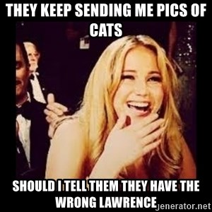 Laughing Lawrence - they keep sending me pics of cats should i tell them they have the wrong lawrence