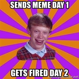 Unlucky Brian Strikes Again - SENDS MEME DAY 1 GETS FIRED DAY 2