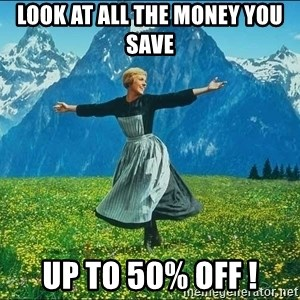 Look at all the things - Look at all the money you save up to 50% off !
