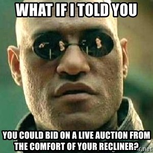 What if I told you / Matrix Morpheus - what if I told you  you could bid on a live auction from the comfort of your recliner?