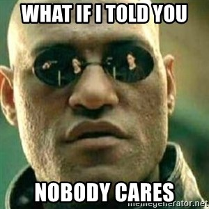 What If I Told You - what if i told you nobody cares