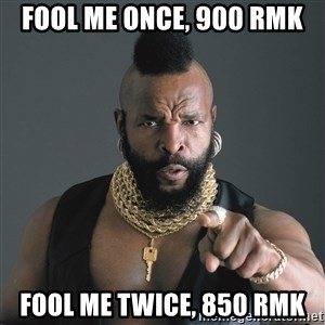 Mr T Fool - Fool me once, 900 RMK Fool me twice, 850 RMK