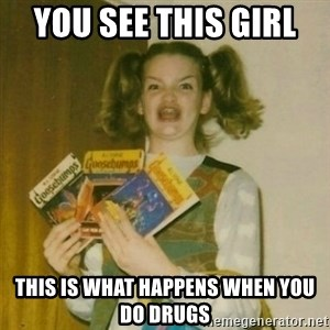 oh mer gerd - You see this girl  this is what happens when you do drugs