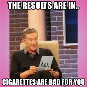 MAURY PV - The results are in.. cigarettes are bad for you