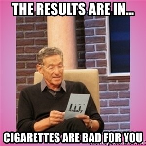 MAURY PV - The results are in... CIGARETTES ARE BAD FOR YOU