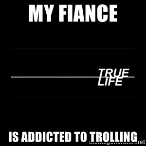 MTV True Life - My fiance  is addicted to trolling