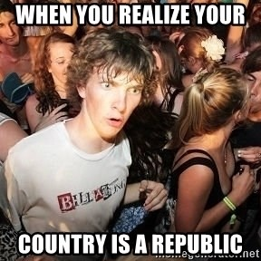Sudden Realization Ralph - When you realize your  Country is a Republic
