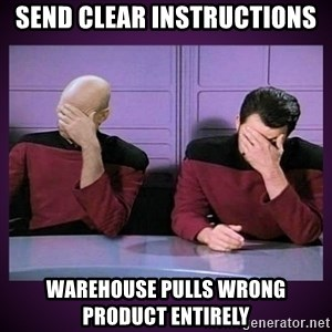 Double Facepalm - send clear instructions warehouse pulls wrong product entirely