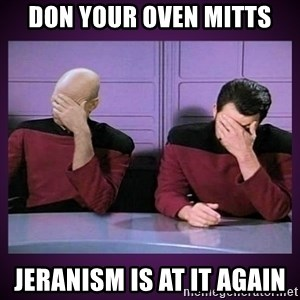 Double Facepalm - Don your oven mitts Jeranism is at it again