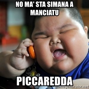 fat chinese kid - No ma' sta simana a manciatu Piccaredda