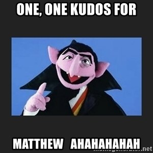 The Count from Sesame Street - One, One Kudos For Matthew   ahahahahah