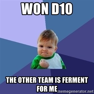Success Kid - Won D10 The other team is ferment for me