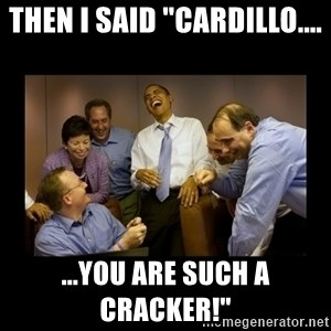 """obama laughing  - Then I said """"Cardillo.... ...you are such a cracker!"""""""