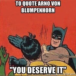 "batman slap robin - To quote arno von blumpenhorn ""You deserve it"""