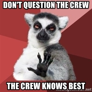 mindenki nyugodjon le a picsába - don't question the crew  the crew knows best