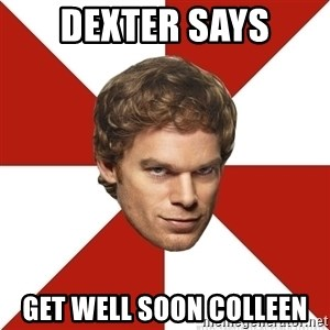 Dexter Morgan Public - Dexter Says Get well soon Colleen