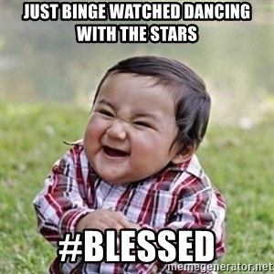 evil toddler kid2 - Just Binge watched dancing with the stars #blessed