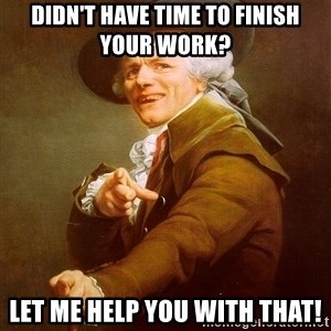Joseph Ducreux - Didn't have time to finish your work? Let me help you with that!