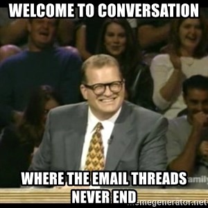 Whose Line - welcome to conversation where the email threads never end