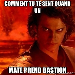 Anakin Skywalker - Comment tu te sent quand un mate prend bastion