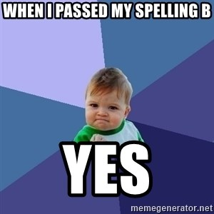 Success Kid - when i passed my spelling B YES