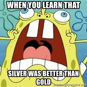 Enraged Spongebob - When you learn that  silver was better than gold