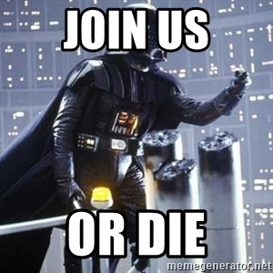 Darth Vader Shaking Fist - Join us or die