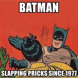 batman slap robin - batman slapping pricks since 1977