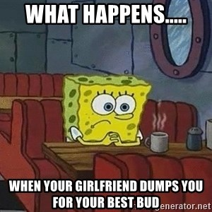 Coffee shop spongebob - What happens..... When your girlfriend dumps you for your best bud