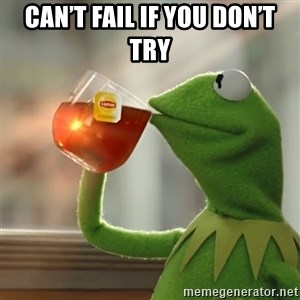 Kermit The Frog Drinking Tea - Can't fail if you don't try